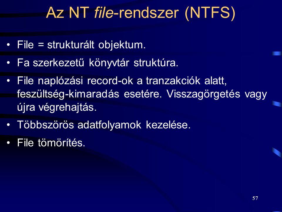56 Az NT file-rendszer (NTFS) A lemezen lévő adatok alapján, visszaállítható az egy-egy művelet előtti állapot. Hibatűrő lemezmeghajtó, sávok XOR össz