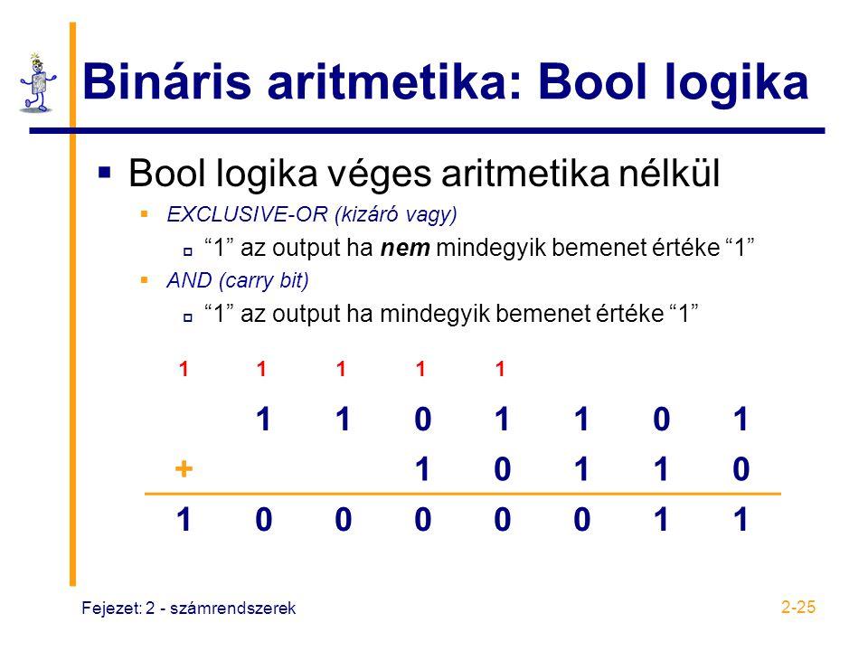 """Fejezet: 2 - számrendszerek 2-25 Bináris aritmetika: Bool logika  Bool logika véges aritmetika nélkül  EXCLUSIVE-OR (kizáró vagy)  """"1"""" az output ha"""