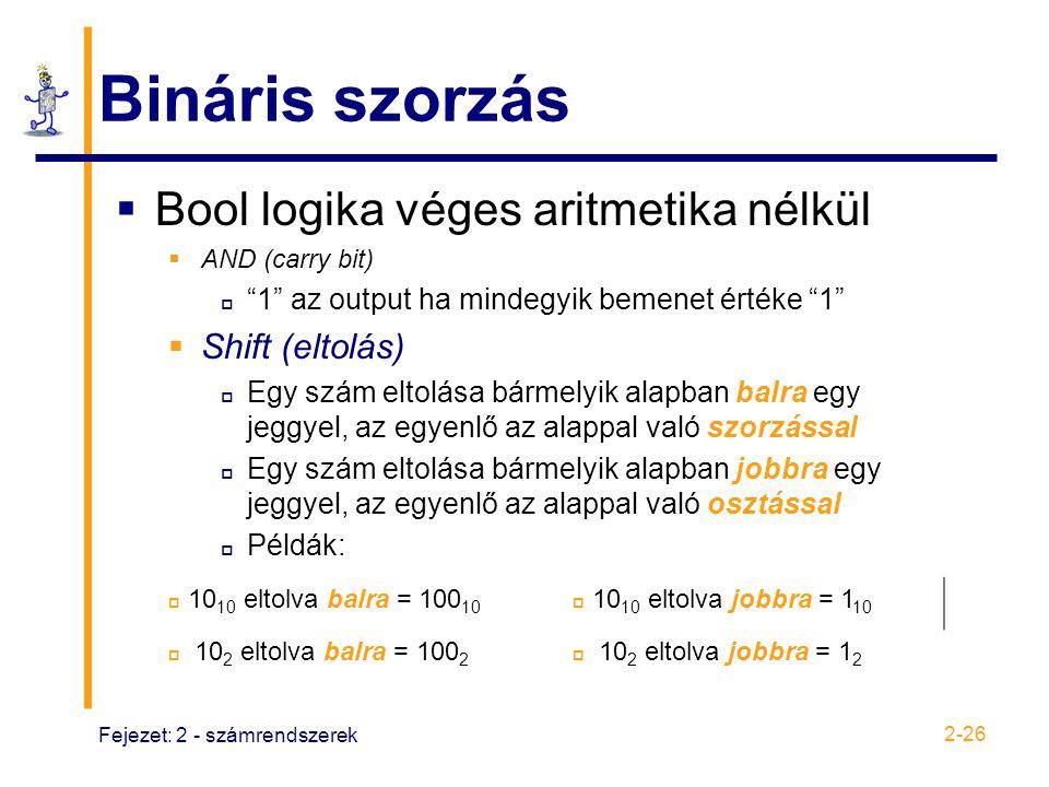 """Fejezet: 2 - számrendszerek 2-26 Bináris szorzás  Bool logika véges aritmetika nélkül  AND (carry bit)  """"1"""" az output ha mindegyik bemenet értéke """""""