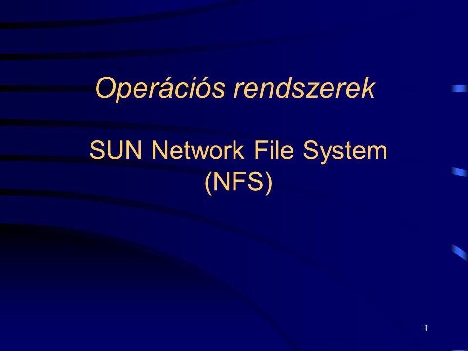 2 Elosztott állományrendszer: SUN cég (USA), első változata 1985, szabadon elérhető protokoll és referencia- implementációk, szinte szabvány az elosztott állományrendszere.