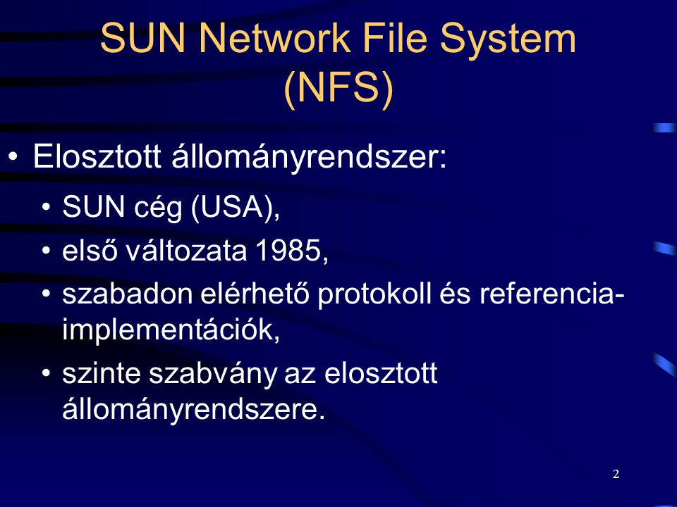 3 A SUN NFS jellemző tulajdonságai A kliens-szerver modell alkalmazása.