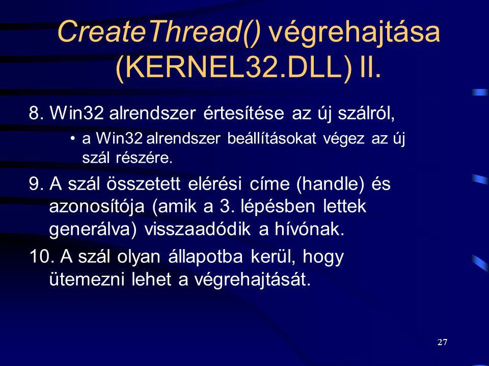 27 CreateThread() végrehajtása (KERNEL32.DLL) II. 8.
