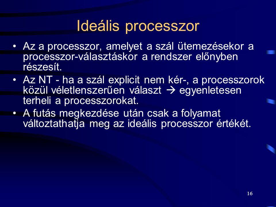 16 Ideális processzor Az a processzor, amelyet a szál ütemezésekor a processzor-választáskor a rendszer előnyben részesít. Az NT - ha a szál explicit