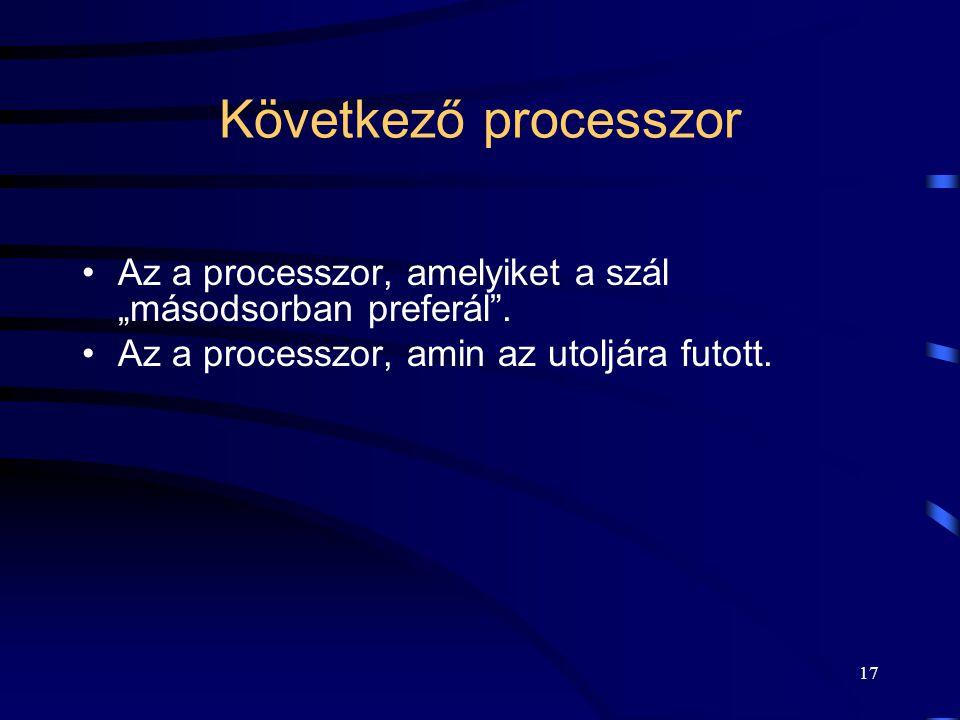 """17 Következő processzor Az a processzor, amelyiket a szál """"másodsorban preferál ."""