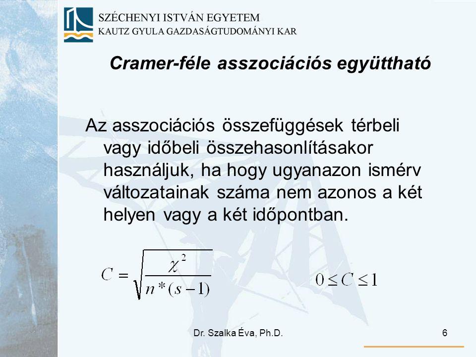 Dr. Szalka Éva, Ph.D.6 Cramer-féle asszociációs együttható Az asszociációs összefüggések térbeli vagy időbeli összehasonlításakor használjuk, ha hogy