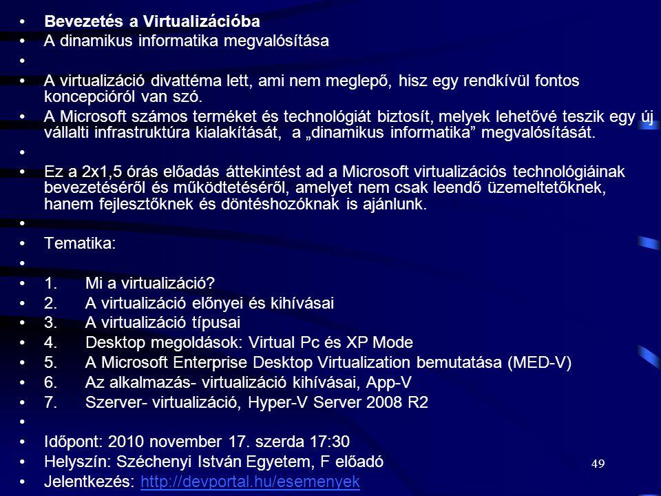 49 Bevezetés a Virtualizációba A dinamikus informatika megvalósítása A virtualizáció divattéma lett, ami nem meglepő, hisz egy rendkívül fontos koncepcióról van szó.