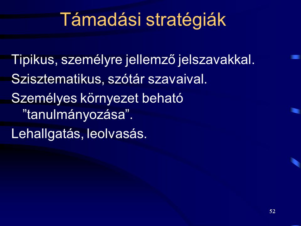 52 Támadási stratégiák Tipikus, személyre jellemző jelszavakkal.