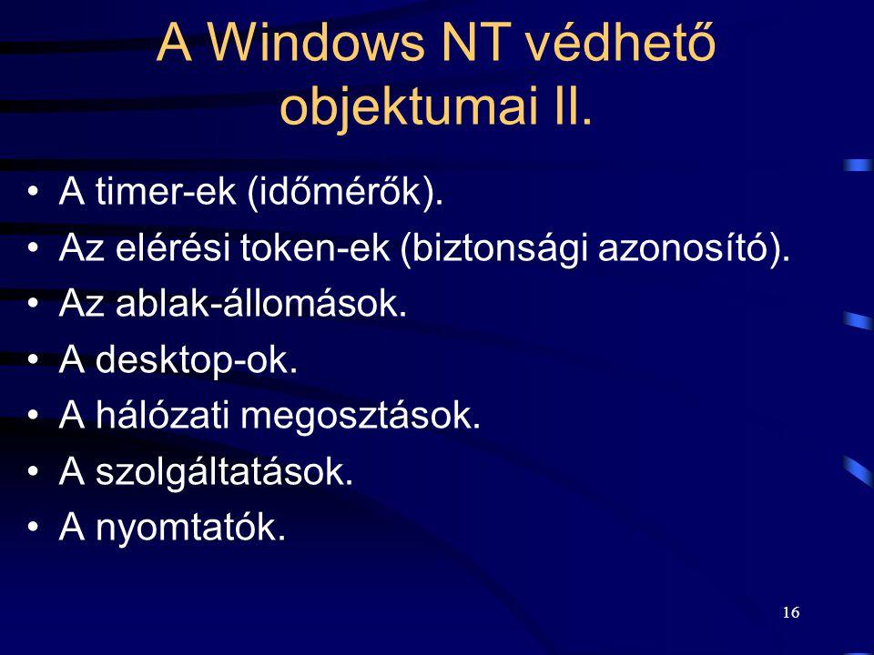 16 A Windows NT védhető objektumai II. A timer-ek (időmérők). Az elérési token-ek (biztonsági azonosító). Az ablak-állomások. A desktop-ok. A hálózati