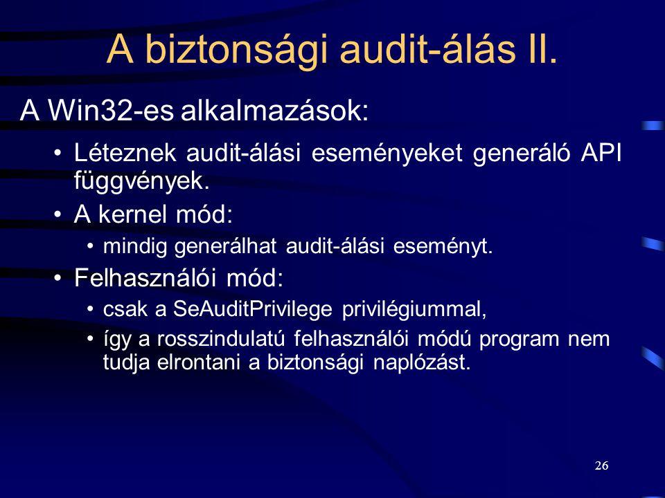 26 A Win32-es alkalmazások: Léteznek audit-álási eseményeket generáló API függvények. A kernel mód: mindig generálhat audit-álási eseményt. Felhasznál