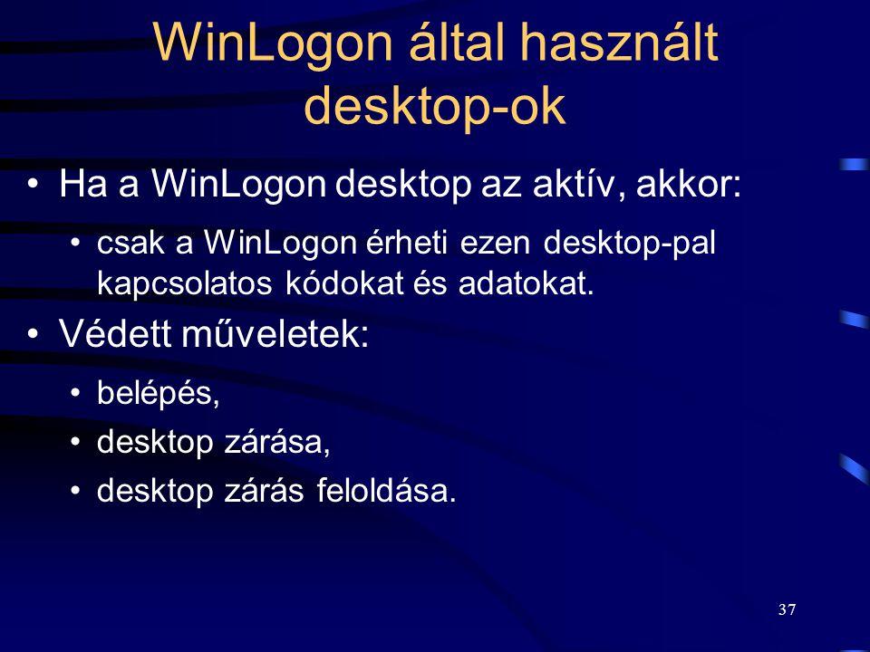 37 Ha a WinLogon desktop az aktív, akkor: csak a WinLogon érheti ezen desktop-pal kapcsolatos kódokat és adatokat. Védett műveletek: belépés, desktop