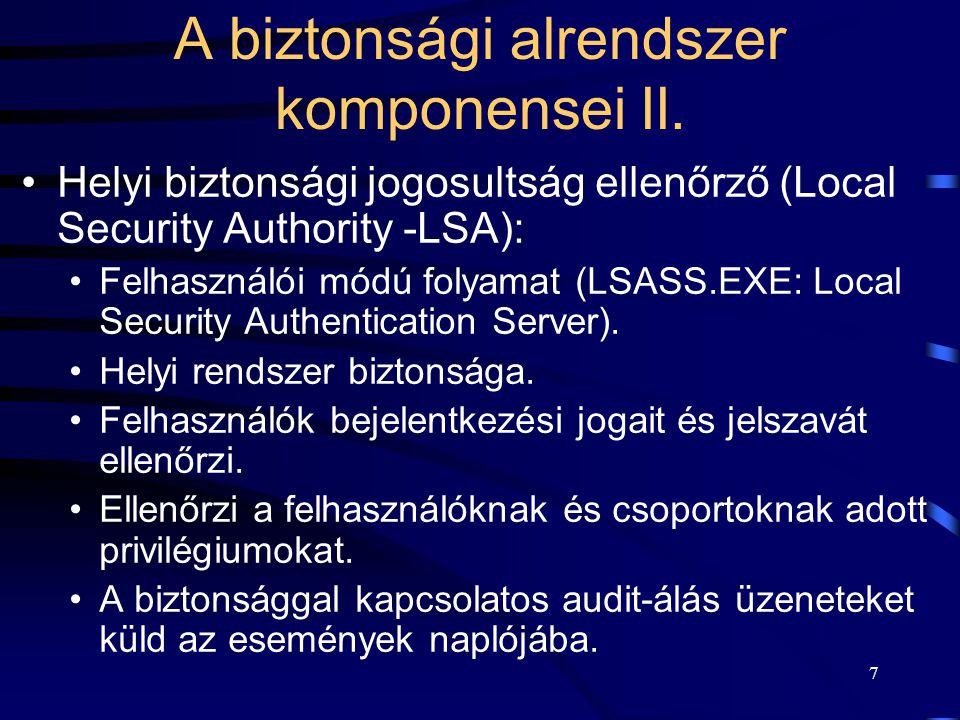 7 Helyi biztonsági jogosultság ellenőrző (Local Security Authority -LSA): Felhasználói módú folyamat (LSASS.EXE: Local Security Authentication Server).
