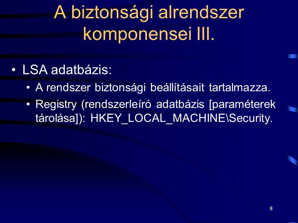 8 LSA adatbázis: A rendszer biztonsági beállításait tartalmazza. Registry (rendszerleíró adatbázis [paraméterek tárolása]): HKEY_LOCAL_MACHINE\Securit