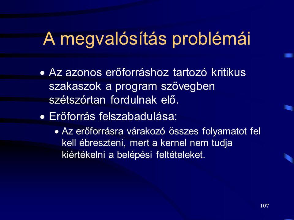106 KSZ megvalósítása magas szintű programnyelvekben Magas szintű nyelvi szerkezetek. Erőforrások ill. változók. Kritikus régió: –védett közös változó