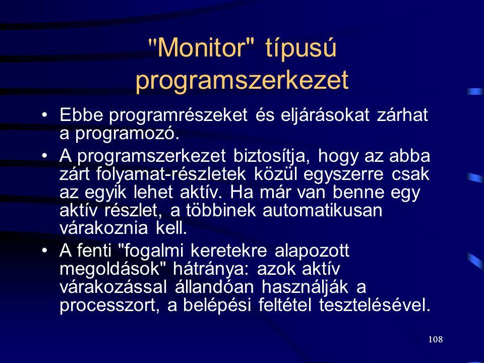107 A megvalósítás problémái  Az azonos erőforráshoz tartozó kritikus szakaszok a program szövegben szétszórtan fordulnak elő.  Erőforrás felszabadu