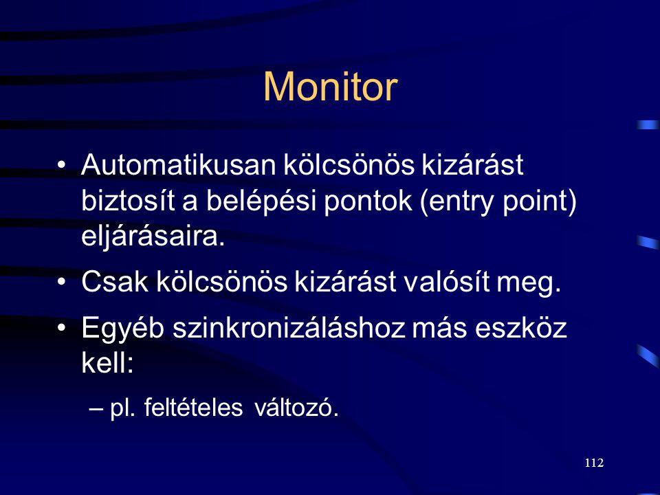 111 A monitor felépítése  Privát kívülről el nem érhető adatok.  Ezen adatokon csak a saját eljárásai tudnak műveletet végezni.  Az eljárások kívül