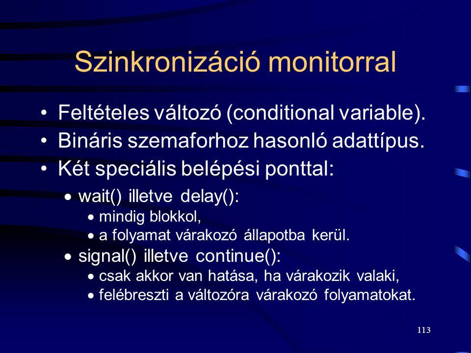 112 Monitor Automatikusan kölcsönös kizárást biztosít a belépési pontok (entry point) eljárásaira. Csak kölcsönös kizárást valósít meg. Egyéb szinkron