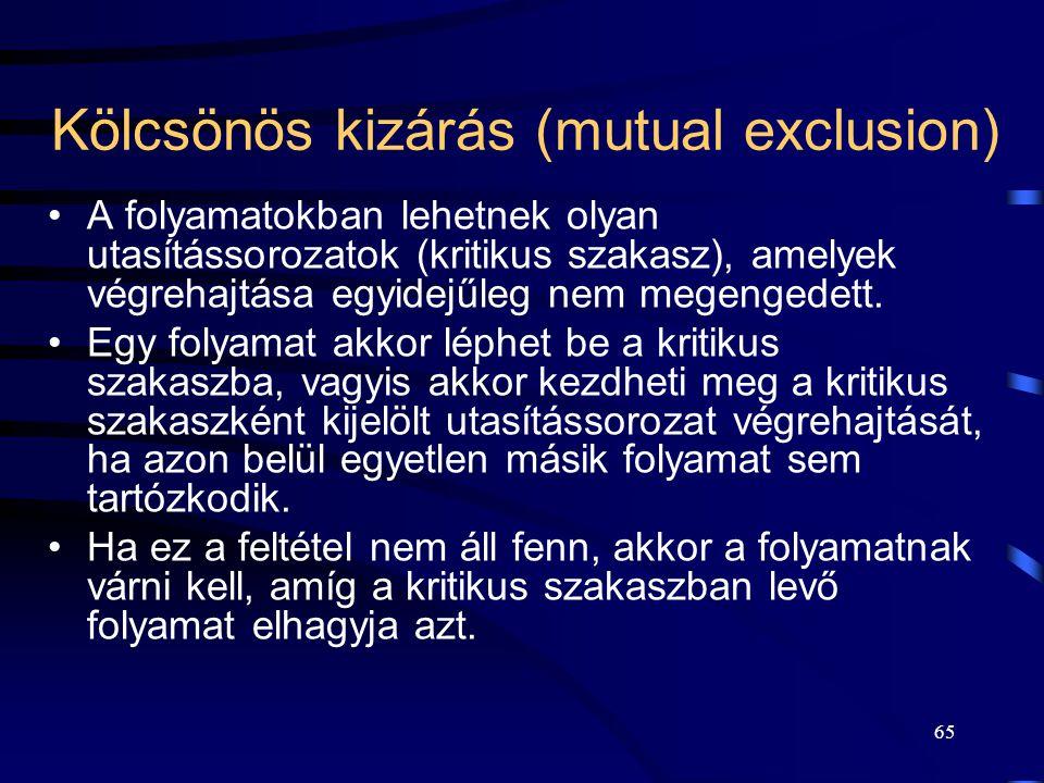 64 Kölcsönös kizárás (mutual exclusion) Az U 1 -re és az U 2 -re igaz a kölcsönös kizárás, azaz U 1 és U 2 egyidejűleg nem hajtódik végre. A U1U1 B U2