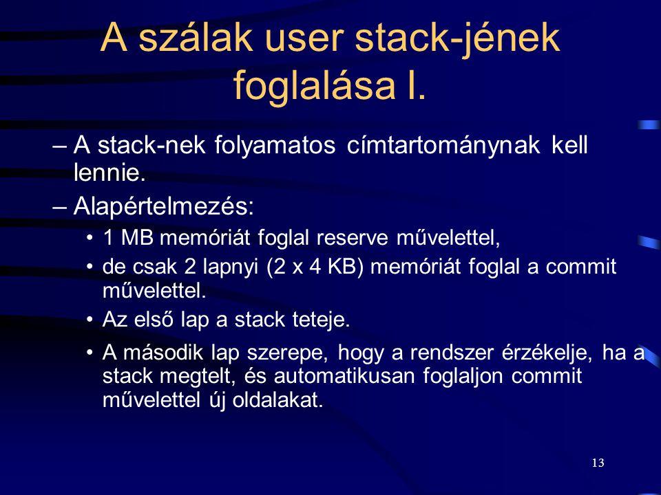 13 A szálak user stack-jének foglalása I. –A stack-nek folyamatos címtartománynak kell lennie. –Alapértelmezés: 1 MB memóriát foglal reserve művelette