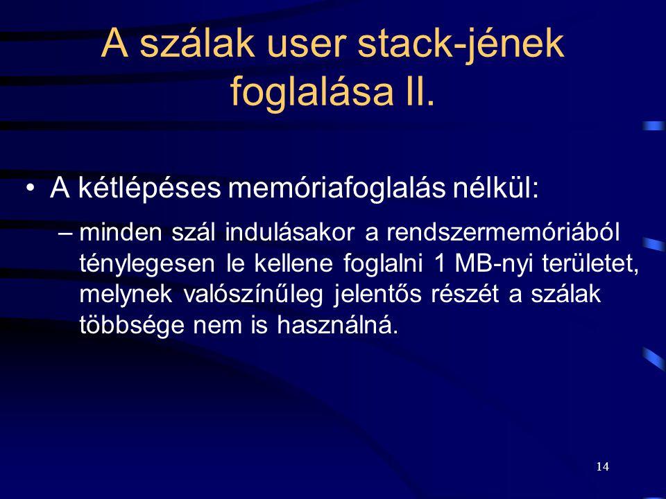 14 A szálak user stack-jének foglalása II. A kétlépéses memóriafoglalás nélkül: –minden szál indulásakor a rendszermemóriából ténylegesen le kellene f