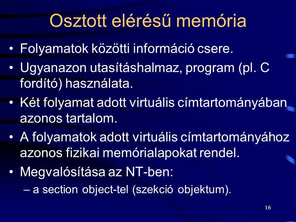 16 Osztott elérésű memória Folyamatok közötti információ csere. Ugyanazon utasításhalmaz, program (pl. C fordító) használata. Két folyamat adott virtu