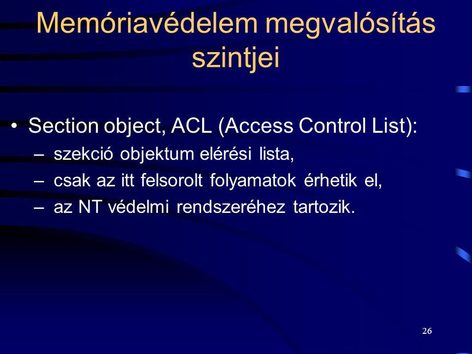 26 Memóriavédelem megvalósítás szintjei Section object, ACL (Access Control List): – szekció objektum elérési lista, – csak az itt felsorolt folyamato
