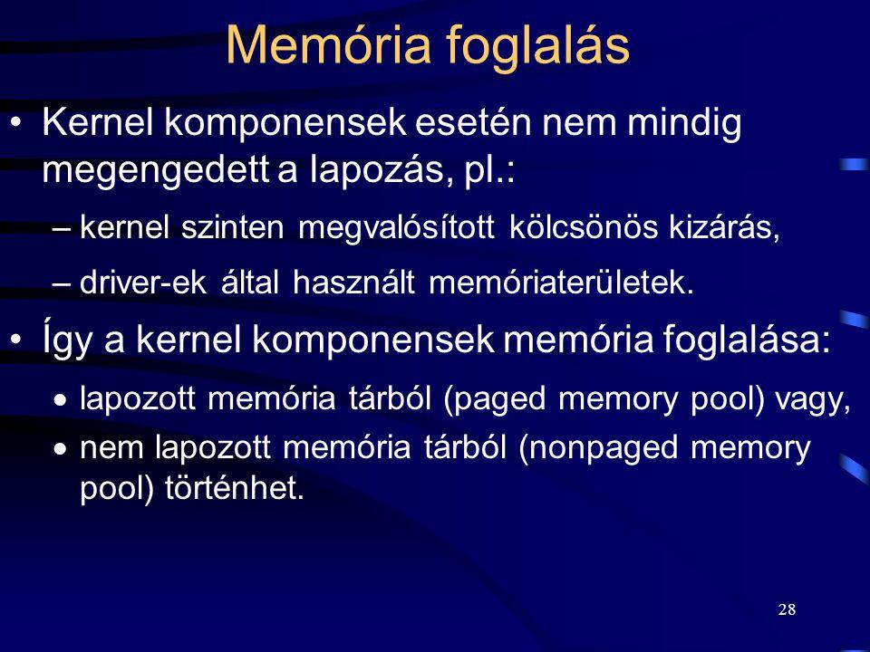 28 Memória foglalás Kernel komponensek esetén nem mindig megengedett a lapozás, pl.: –kernel szinten megvalósított kölcsönös kizárás, –driver-ek által