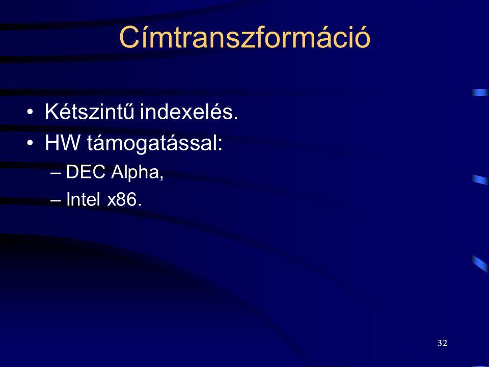 32 Címtranszformáció Kétszintű indexelés. HW támogatással: –DEC Alpha, –Intel x86.