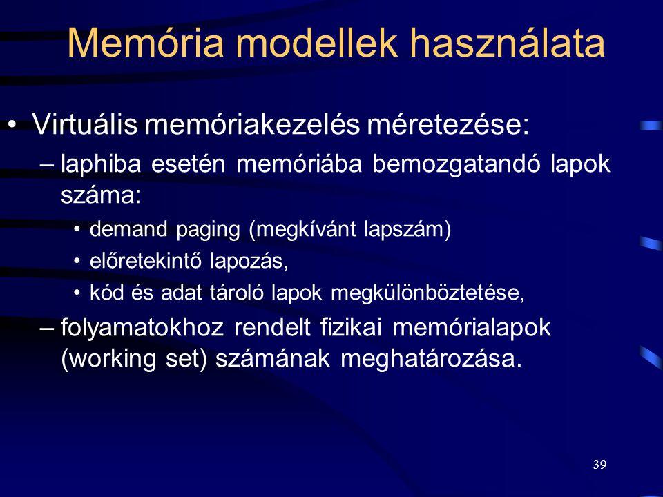 39 Memória modellek használata Virtuális memóriakezelés méretezése: –laphiba esetén memóriába bemozgatandó lapok száma: demand paging (megkívánt lapsz
