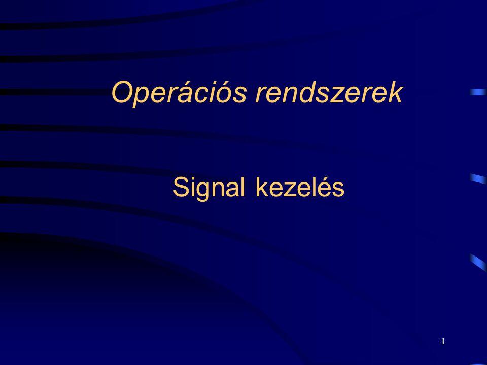 1 Operációs rendszerek Signal kezelés