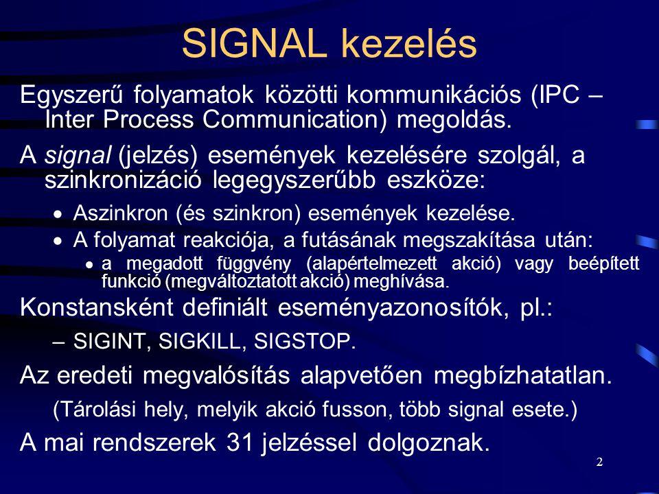 2 SIGNAL kezelés Egyszerű folyamatok közötti kommunikációs (IPC – Inter Process Communication) megoldás.