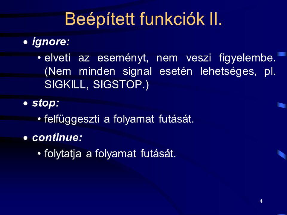 4 Beépített funkciók II.  ignore: elveti az eseményt, nem veszi figyelembe.