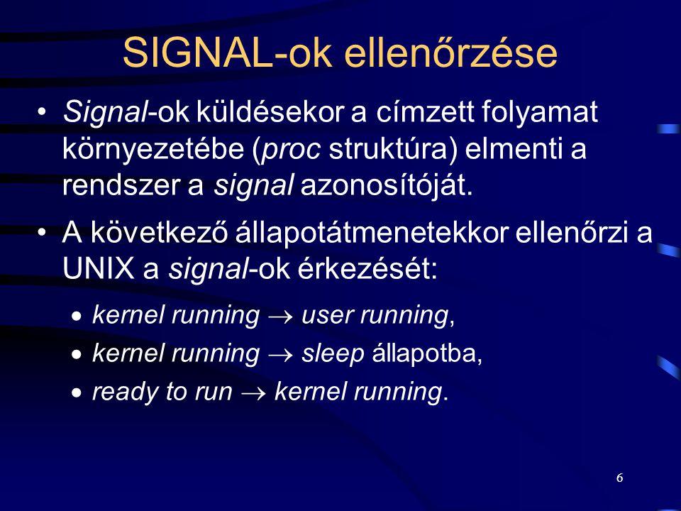 6 SIGNAL-ok ellenőrzése Signal-ok küldésekor a címzett folyamat környezetébe (proc struktúra) elmenti a rendszer a signal azonosítóját.