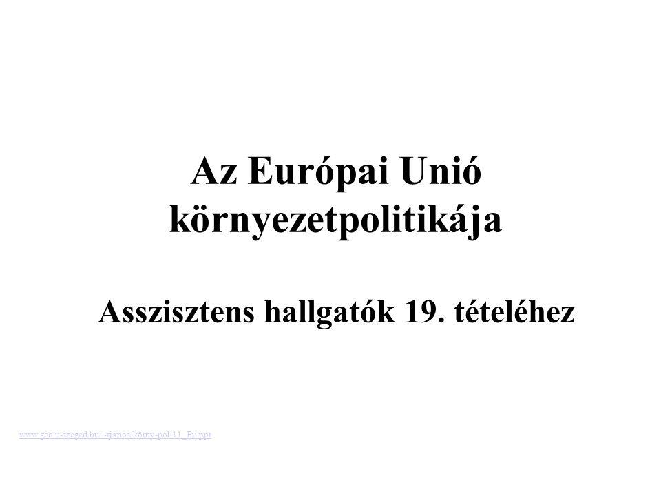 Az Európai Unió környezetpolitikája Asszisztens hallgatók 19.