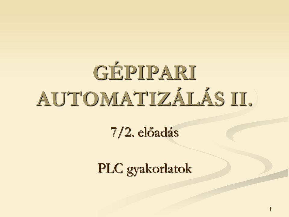 1 GÉPIPARI AUTOMATIZÁLÁS II. 7/2. előadás PLC gyakorlatok