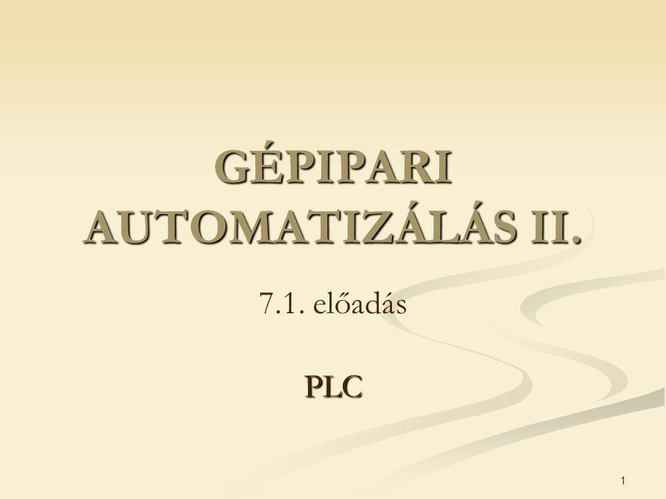 1 GÉPIPARI AUTOMATIZÁLÁS II. 7.1. előadásPLC