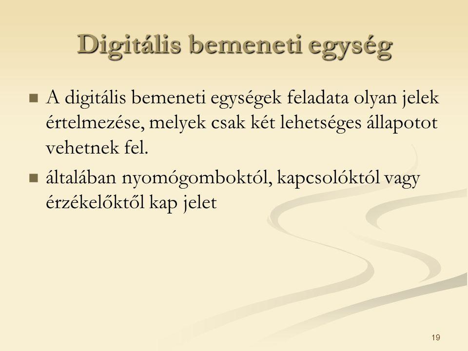 19 Digitális bemeneti egység A digitális bemeneti egységek feladata olyan jelek értelmezése, melyek csak két lehetséges állapotot vehetnek fel. általá