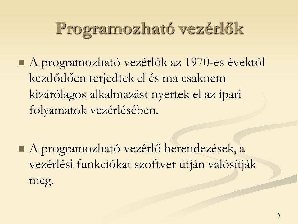 3 Programozható vezérlők A programozható vezérlők az 1970-es évektől kezdődően terjedtek el és ma csaknem kizárólagos alkalmazást nyertek el az ipari