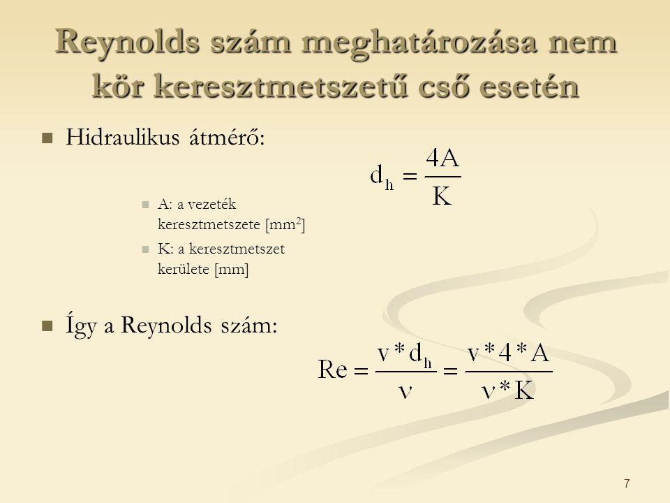7 Reynolds szám meghatározása nem kör keresztmetszetű cső esetén Hidraulikus átmérő: A: a vezeték keresztmetszete [mm 2 ] K: a keresztmetszet kerülete