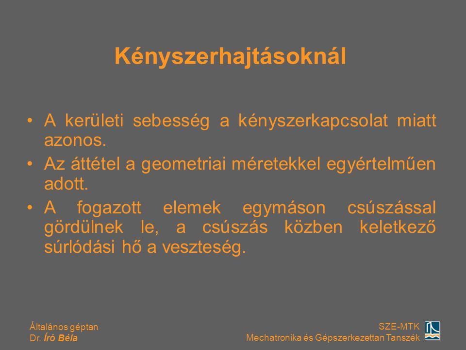 Általános géptan Dr. Író Béla SZE-MTK Mechatronika és Gépszerkezettan Tanszék Kényszerhajtásoknál A kerületi sebesség a kényszerkapcsolat miatt azonos