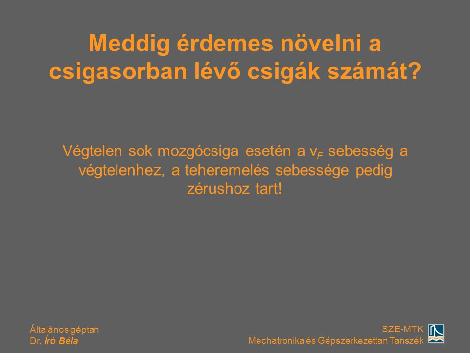 Általános géptan Dr. Író Béla SZE-MTK Mechatronika és Gépszerkezettan Tanszék Meddig érdemes növelni a csigasorban lévő csigák számát? Végtelen sok mo