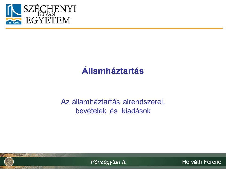 Államháztartás Az államháztartás alrendszerei, bevételek és kiadások Pénzügytan II.Horváth Ferenc