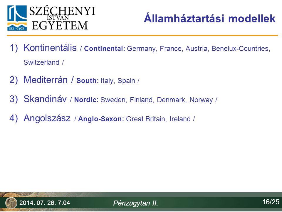 Államháztartási modellek 1)Kontinentális / Continental: Germany, France, Austria, Benelux-Countries, Switzerland / 2)Mediterrán / South: Italy, Spain