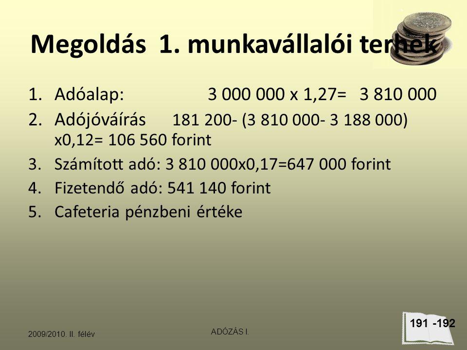 Megoldás 1. munkavállalói terhek 1.Adóalap: 3 000 000 x 1,27= 3 810 000 2.Adójóváírás 181 200- (3 810 000- 3 188 000) x0,12= 106 560 forint 3.Számítot