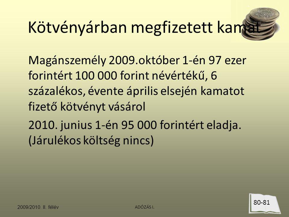 Kötvényárban megfizetett kamat Magánszemély 2009.október 1-én 97 ezer forintért 100 000 forint névértékű, 6 százalékos, évente április elsején kamatot fizető kötvényt vásárol 2010.
