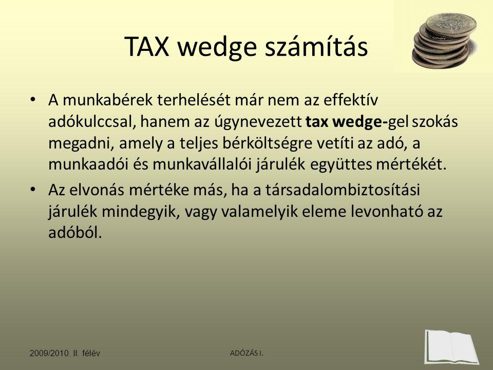 ADÓZÁS I. TAX wedge számítás A munkabérek terhelését már nem az effektív adókulccsal, hanem az úgynevezett tax wedge-gel szokás megadni, amely a telje