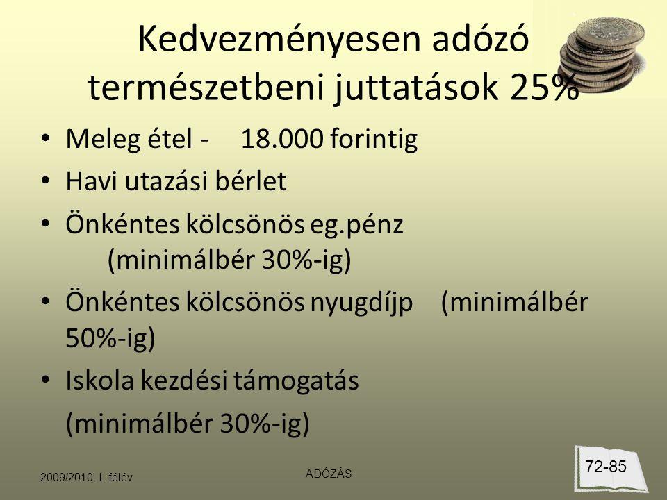 Kedvezményesen adózó természetbeni juttatások 25% Meleg étel -18.000 forintig Havi utazási bérlet Önkéntes kölcsönös eg.pénz (minimálbér 30%-ig) Önkéntes kölcsönös nyugdíjp(minimálbér 50%-ig) Iskola kezdési támogatás (minimálbér 30%-ig) 2009/2010.