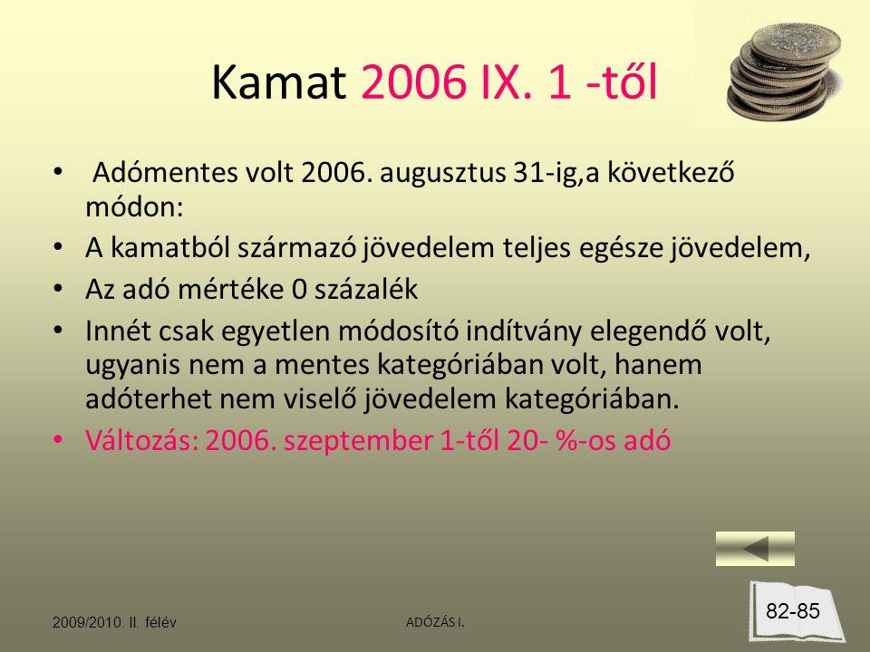 ADÓZÁS I. Kamat 2006 IX. 1 -től Adómentes volt 2006. augusztus 31-ig,a következő módon: A kamatból származó jövedelem teljes egésze jövedelem, Az adó