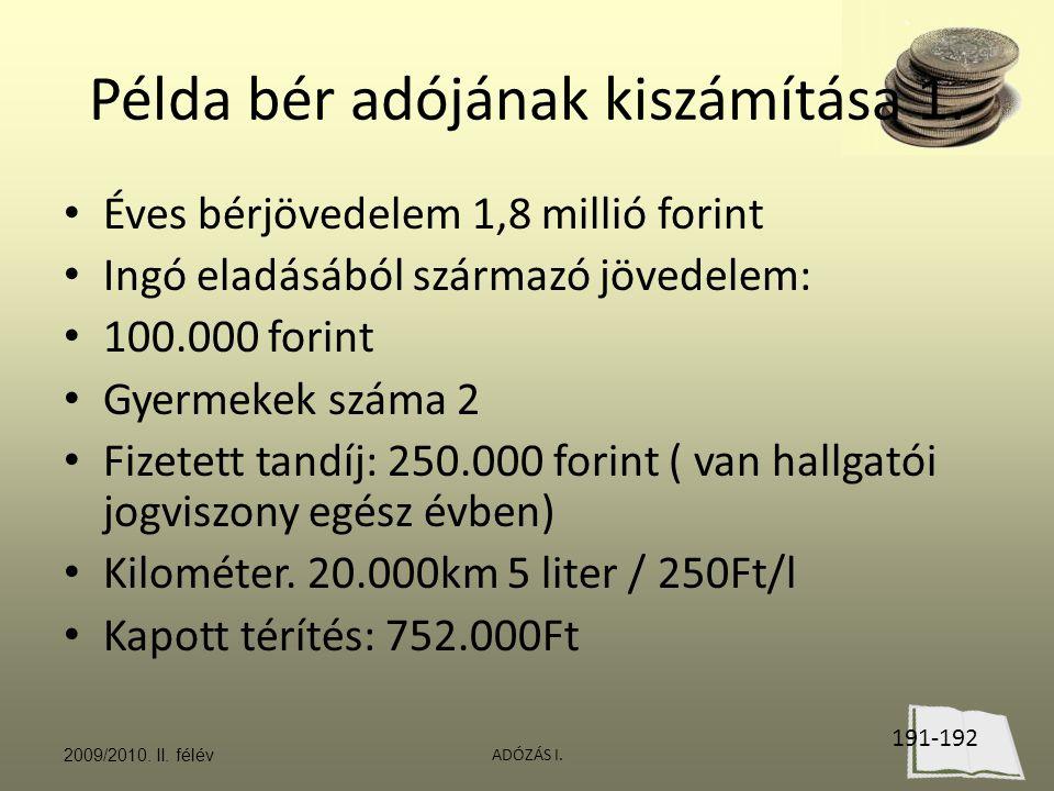 ADÓZÁS I. Példa bér adójának kiszámítása 1. Éves bérjövedelem 1,8 millió forint Ingó eladásából származó jövedelem: 100.000 forint Gyermekek száma 2 F