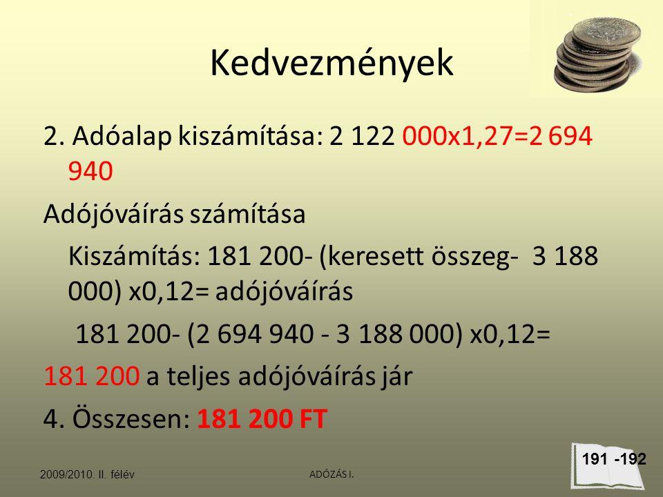 Kedvezmények 2. Adóalap kiszámítása: 2 122 000x1,27=2 694 940 Adójóváírás számítása Kiszámítás: 181 200- (keresett összeg- 3 188 000) x0,12= adójóváír