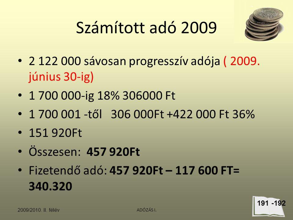 ADÓZÁS I. Számított adó 2009 2 122 000 sávosan progresszív adója ( 2009. június 30-ig) 1 700 000-ig 18% 306000 Ft 1 700 001 -től 306 000Ft +422 000 Ft